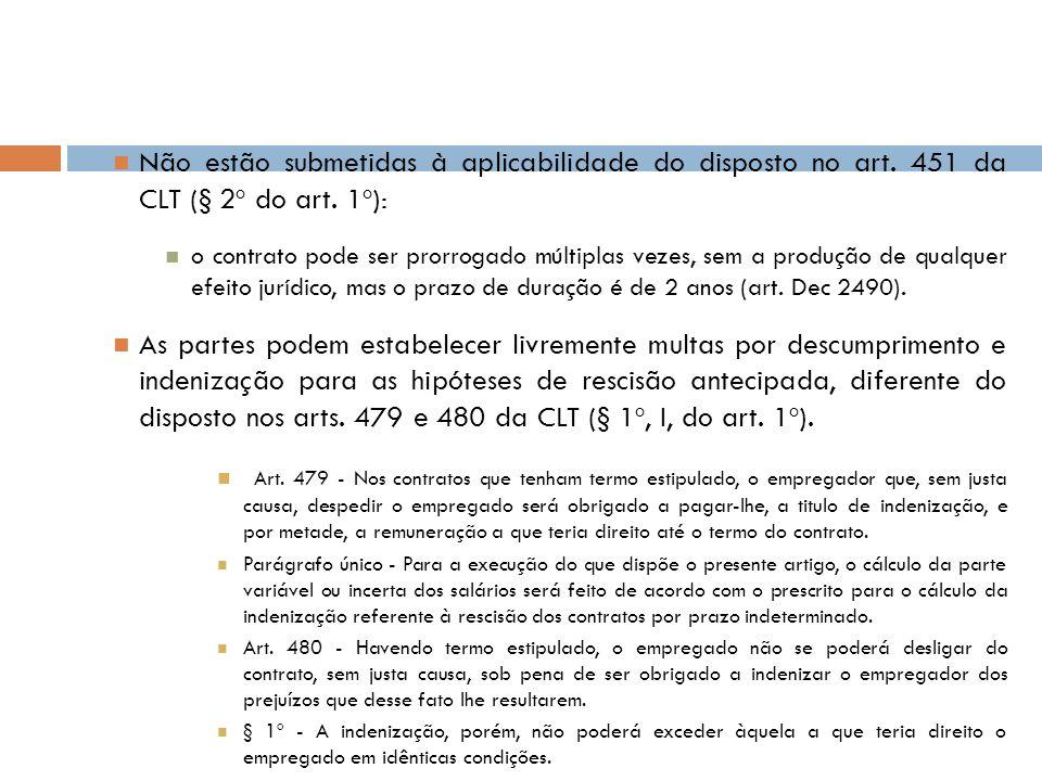 Não estão submetidas à aplicabilidade do disposto no art. 451 da CLT (§ 2º do art. 1º): o contrato pode ser prorrogado múltiplas vezes, sem a produção