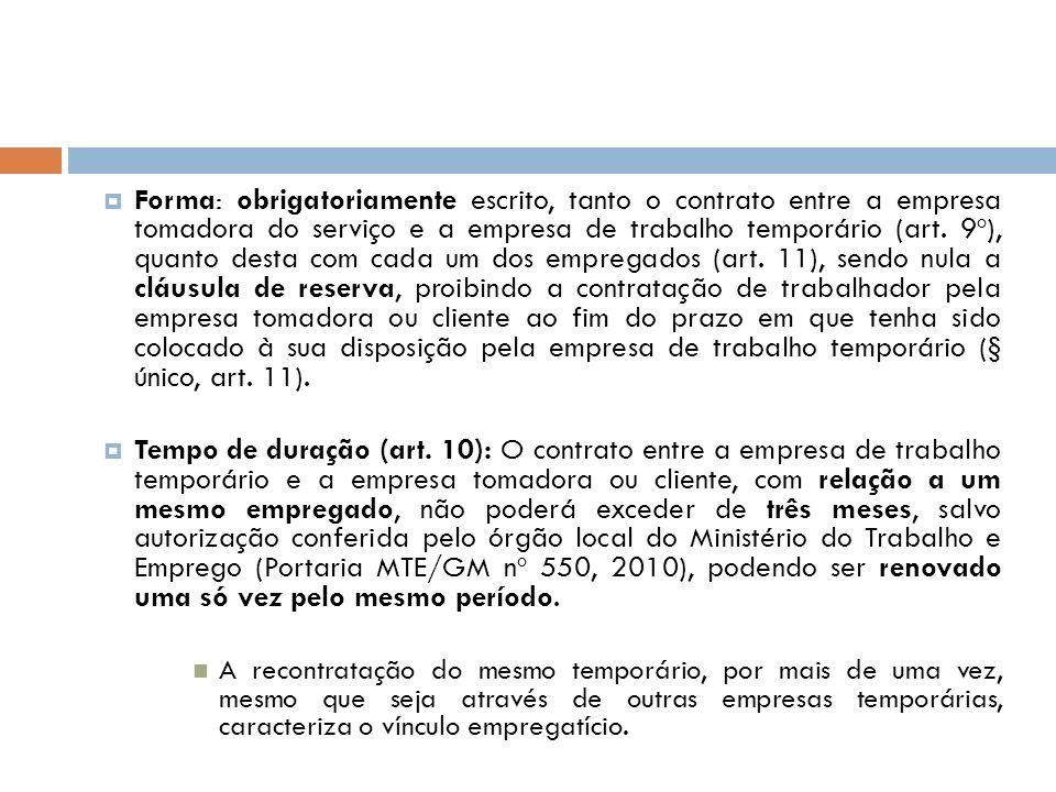 Forma: obrigatoriamente escrito, tanto o contrato entre a empresa tomadora do serviço e a empresa de trabalho temporário (art. 9º), quanto desta com c