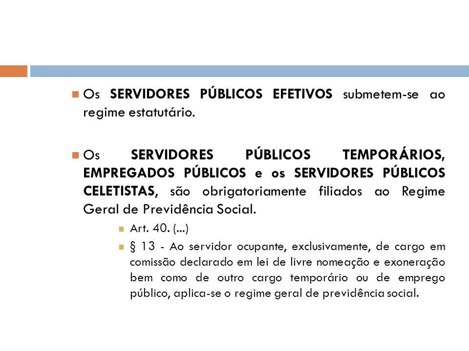 Os SERVIDORES PÚBLICOS EFETIVOS submetem-se ao regime estatutário. Os SERVIDORES PÚBLICOS TEMPORÁRIOS, EMPREGADOS PÚBLICOS e os SERVIDORES PÚBLICOS CE
