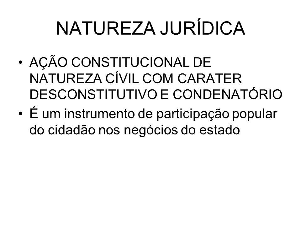 NATUREZA JURÍDICA AÇÃO CONSTITUCIONAL DE NATUREZA CÍVIL COM CARATER DESCONSTITUTIVO E CONDENATÓRIO É um instrumento de participação popular do cidadão