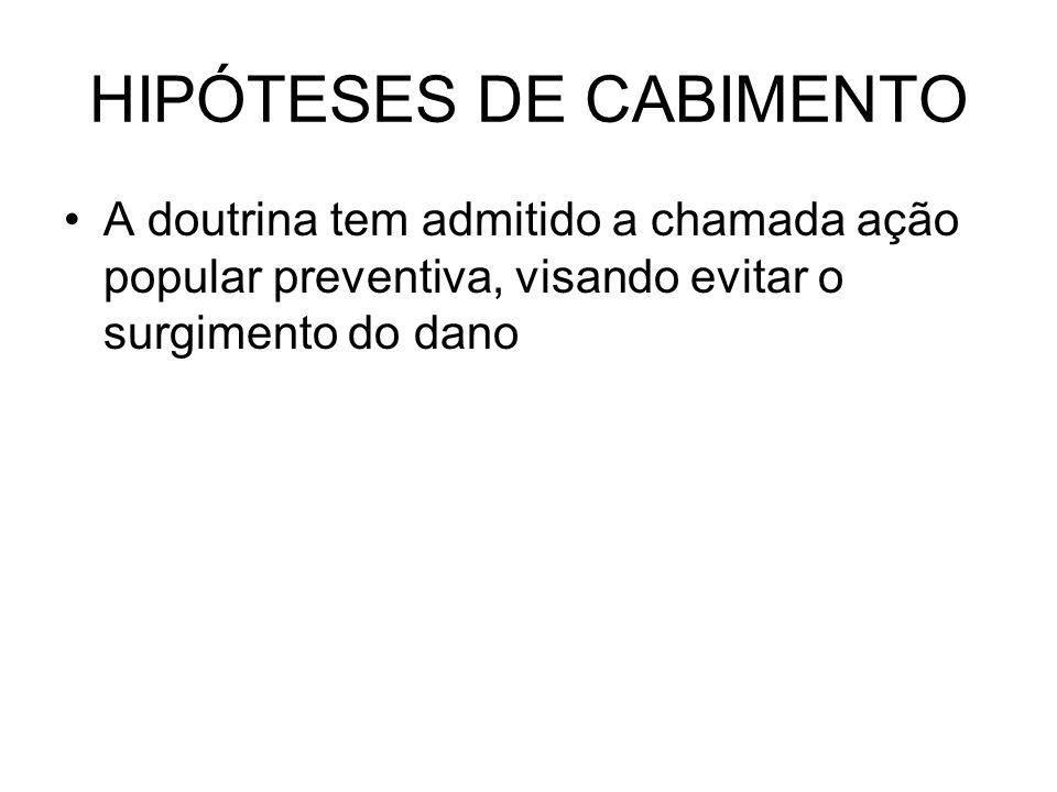 HIPÓTESES DE CABIMENTO A doutrina tem admitido a chamada ação popular preventiva, visando evitar o surgimento do dano