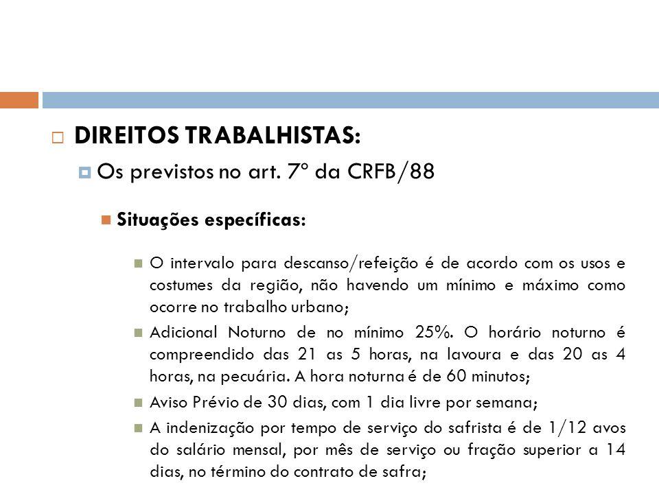 DIREITOS TRABALHISTAS: Os previstos no art. 7º da CRFB/88 Situações específicas: O intervalo para descanso/refeição é de acordo com os usos e costumes