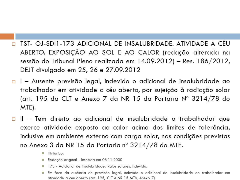 TST- OJ-SDI1-173 ADICIONAL DE INSALUBRIDADE. ATIVIDADE A CÉU ABERTO. EXPOSIÇÃO AO SOL E AO CALOR (redação alterada na sessão do Tribunal Pleno realiza