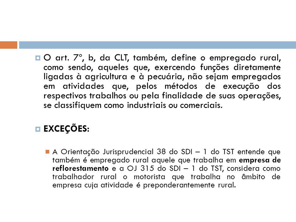 O art. 7º, b, da CLT, também, define o empregado rural, como sendo, aqueles que, exercendo funções diretamente ligadas à agricultura e à pecuária, não