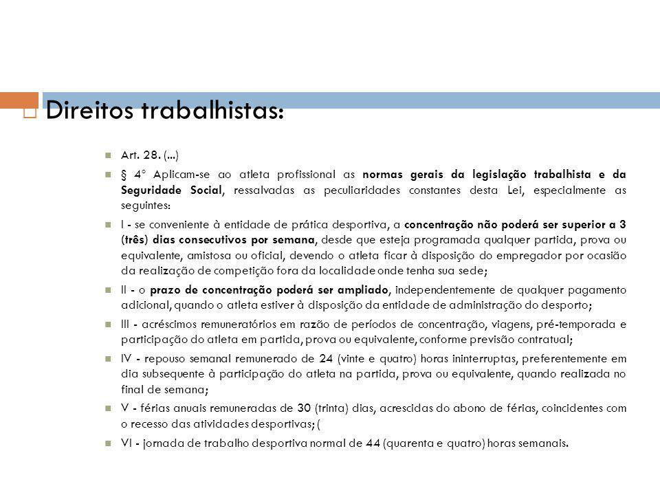 Direitos trabalhistas: Art. 28. (...) § 4º Aplicam-se ao atleta profissional as normas gerais da legislação trabalhista e da Seguridade Social, ressal