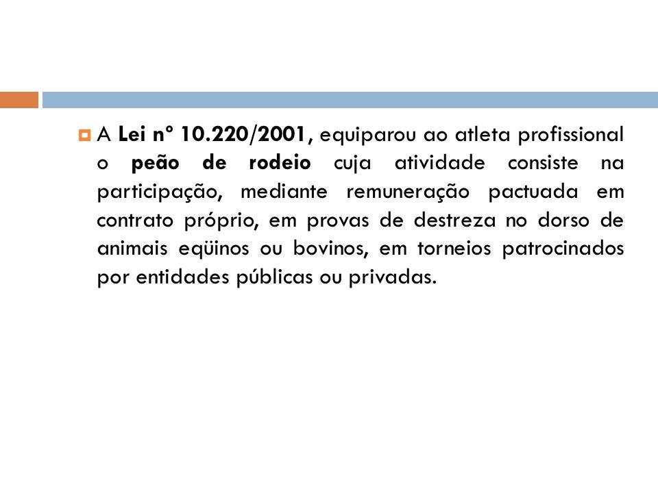 A Lei nº 10.220/2001, equiparou ao atleta profissional o peão de rodeio cuja atividade consiste na participação, mediante remuneração pactuada em cont