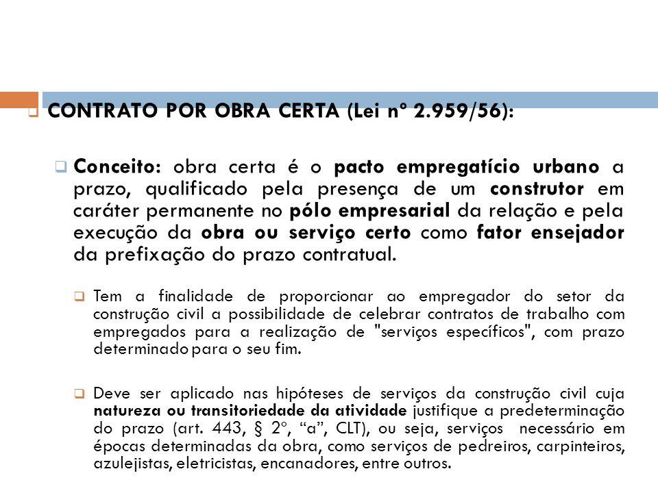 CONTRATO POR OBRA CERTA (Lei nº 2.959/56): Conceito: obra certa é o pacto empregatício urbano a prazo, qualificado pela presença de um construtor em c
