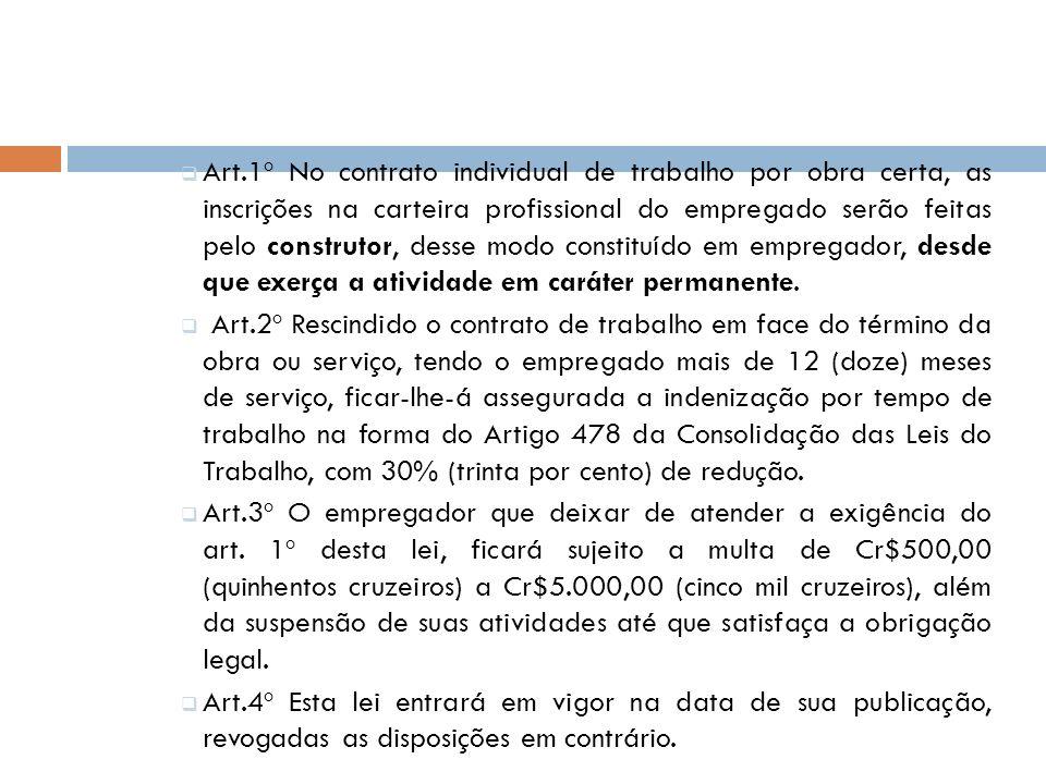 Art.1º No contrato individual de trabalho por obra certa, as inscrições na carteira profissional do empregado serão feitas pelo construtor, desse modo