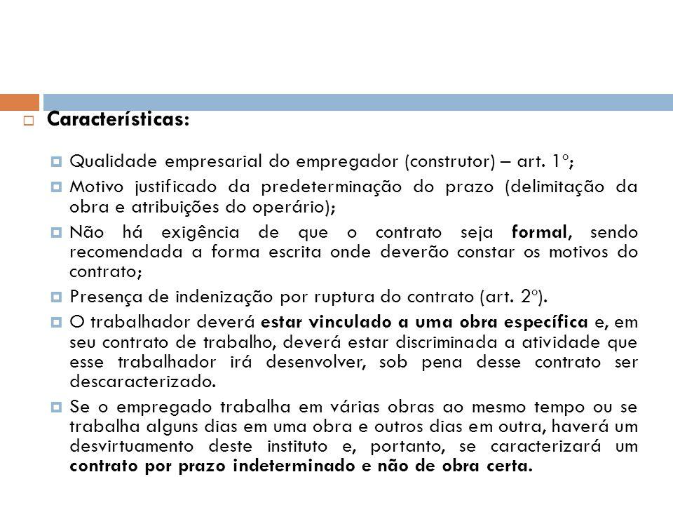 Características: Qualidade empresarial do empregador (construtor) – art. 1º; Motivo justificado da predeterminação do prazo (delimitação da obra e atr