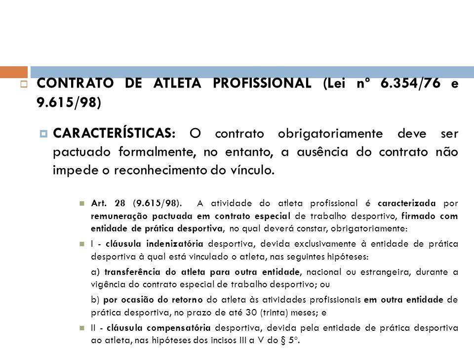 CONTRATO DE ATLETA PROFISSIONAL (Lei nº 6.354/76 e 9.615/98) CARACTERÍSTICAS: O contrato obrigatoriamente deve ser pactuado formalmente, no entanto, a