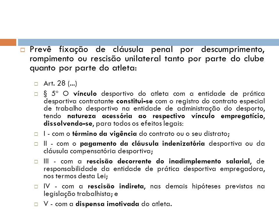 Prevê fixação de cláusula penal por descumprimento, rompimento ou rescisão unilateral tanto por parte do clube quanto por parte do atleta: Art. 28 (..