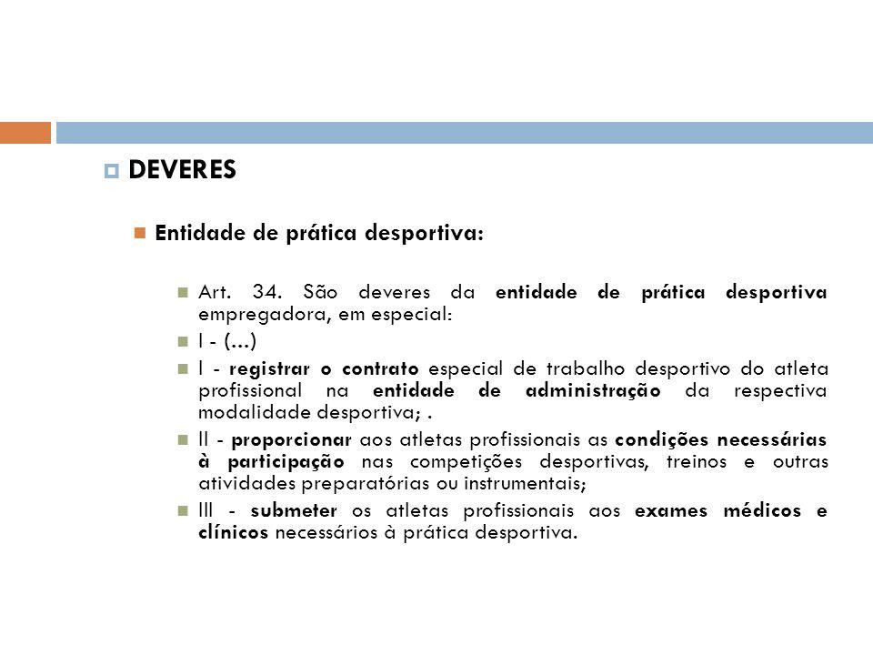 DEVERES Entidade de prática desportiva: Art. 34. São deveres da entidade de prática desportiva empregadora, em especial: I - (...) I - registrar o con