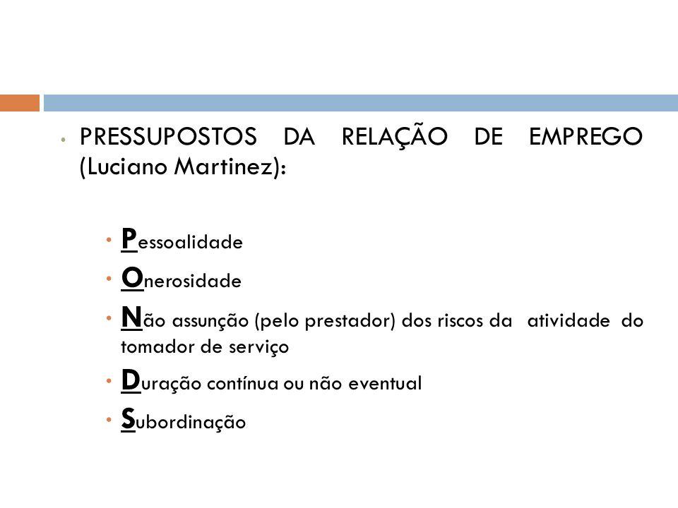 PRESSUPOSTOS DA RELAÇÃO DE EMPREGO (Luciano Martinez): P essoalidade O nerosidade N ão assunção (pelo prestador) dos riscos da atividade do tomador de