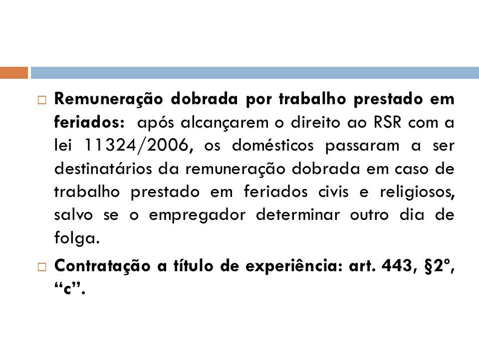 Remuneração dobrada por trabalho prestado em feriados: após alcançarem o direito ao RSR com a lei 11324/2006, os domésticos passaram a ser destinatári
