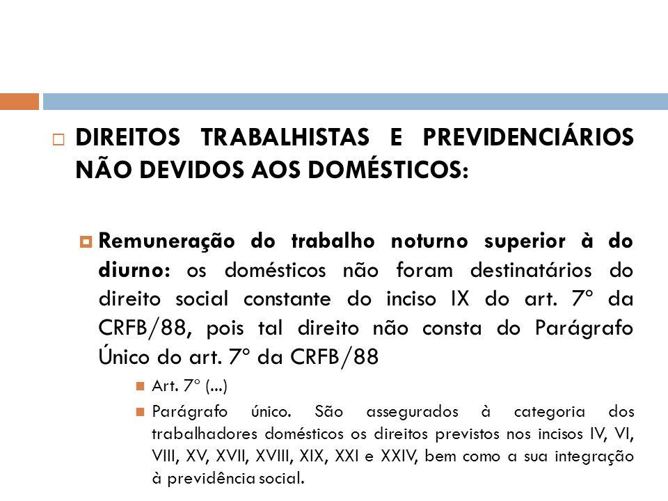 DIREITOS TRABALHISTAS E PREVIDENCIÁRIOS NÃO DEVIDOS AOS DOMÉSTICOS: Remuneração do trabalho noturno superior à do diurno: os domésticos não foram dest