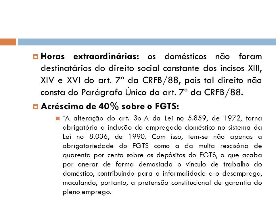 Horas extraordinárias: os domésticos não foram destinatários do direito social constante dos incisos XIII, XIV e XVI do art. 7º da CRFB/88, pois tal d