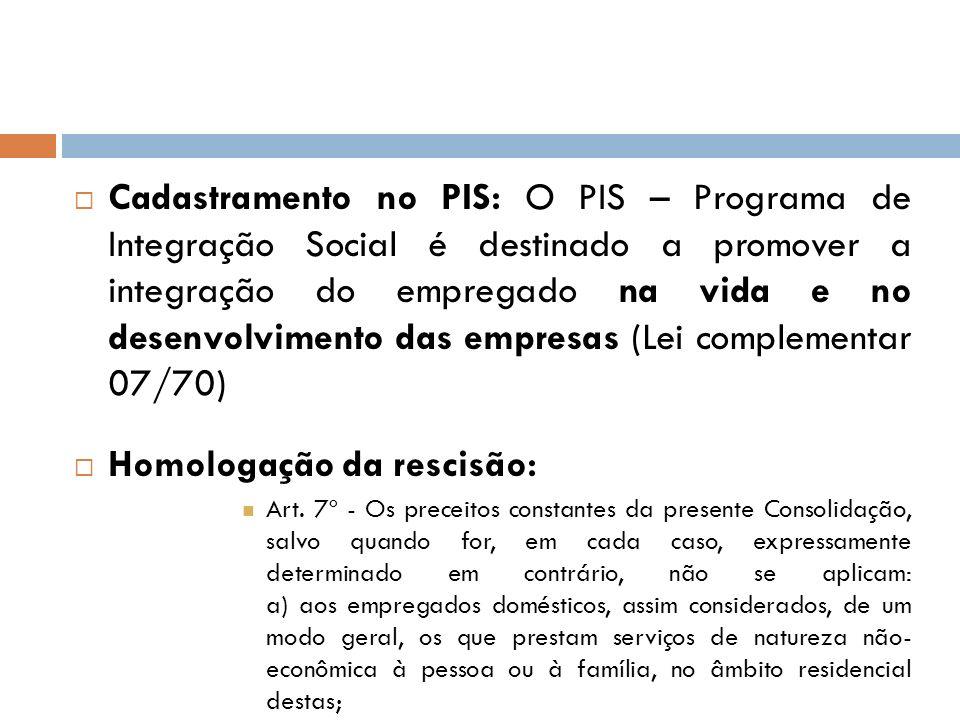 Cadastramento no PIS: O PIS – Programa de Integração Social é destinado a promover a integração do empregado na vida e no desenvolvimento das empresas