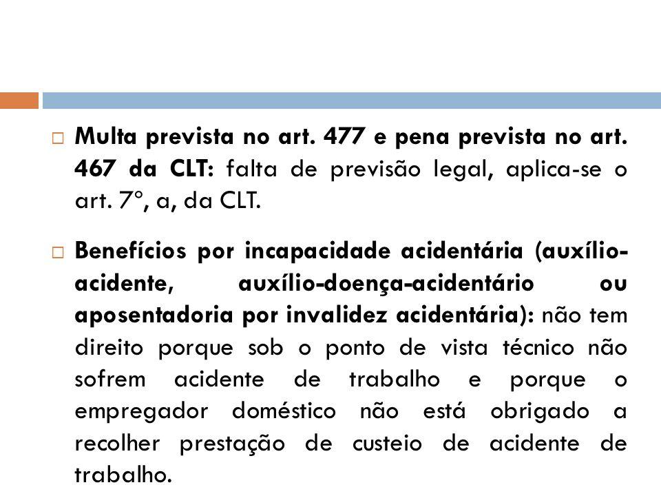 Multa prevista no art. 477 e pena prevista no art. 467 da CLT: falta de previsão legal, aplica-se o art. 7º, a, da CLT. Benefícios por incapacidade ac