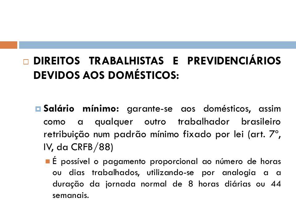 DIREITOS TRABALHISTAS E PREVIDENCIÁRIOS DEVIDOS AOS DOMÉSTICOS: Salário mínimo: garante-se aos domésticos, assim como a qualquer outro trabalhador bra