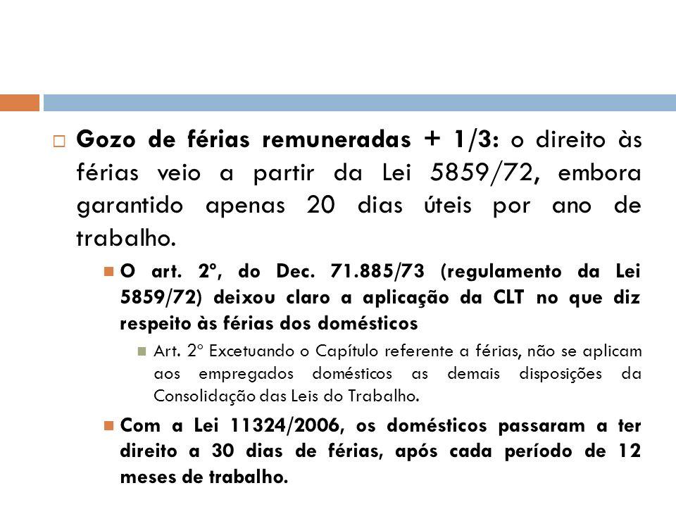 Gozo de férias remuneradas + 1/3: o direito às férias veio a partir da Lei 5859/72, embora garantido apenas 20 dias úteis por ano de trabalho. O art.