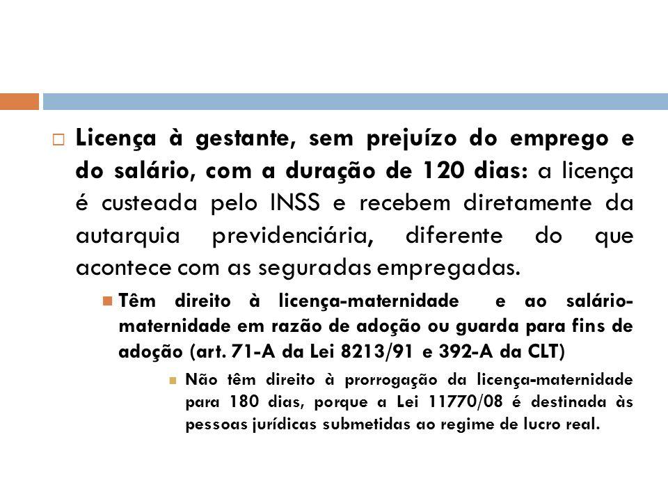Licença à gestante, sem prejuízo do emprego e do salário, com a duração de 120 dias: a licença é custeada pelo INSS e recebem diretamente da autarquia