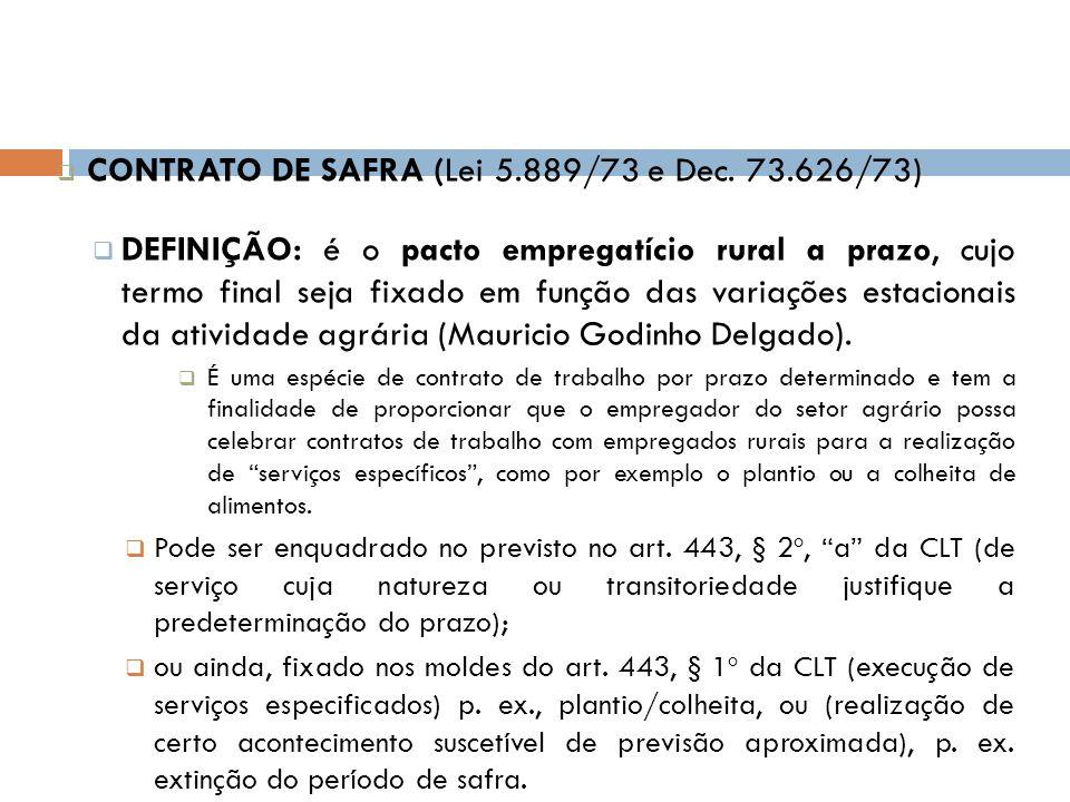 CONTRATO DE SAFRA (Lei 5.889/73 e Dec. 73.626/73) DEFINIÇÃO: é o pacto empregatício rural a prazo, cujo termo final seja fixado em função das variaçõe