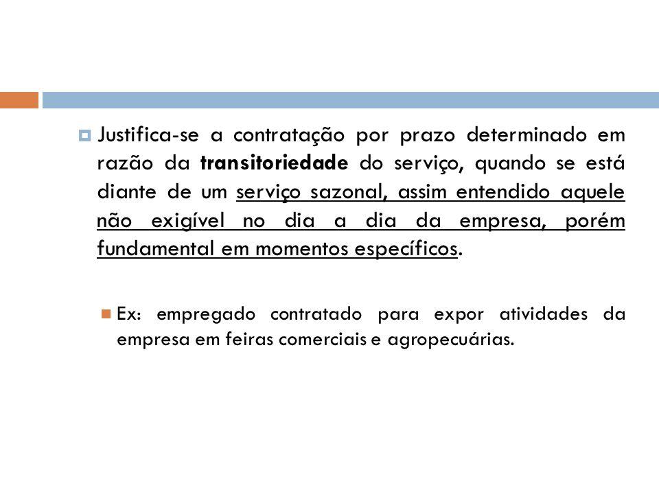 Justifica-se a contratação por prazo determinado em razão da transitoriedade do serviço, quando se está diante de um serviço sazonal, assim entendido