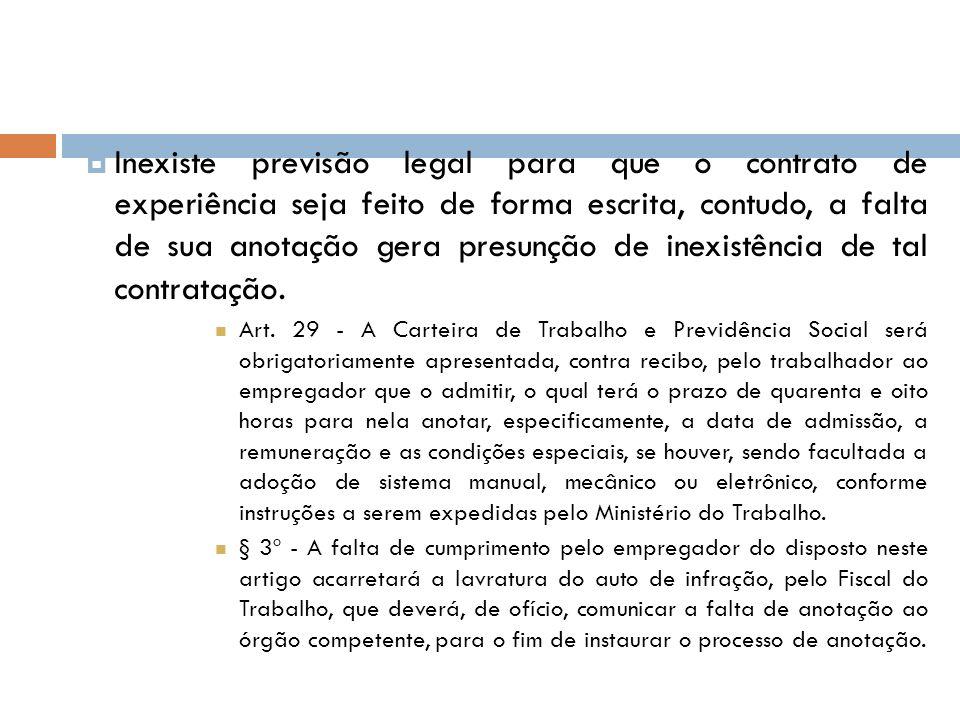 Inexiste previsão legal para que o contrato de experiência seja feito de forma escrita, contudo, a falta de sua anotação gera presunção de inexistênci