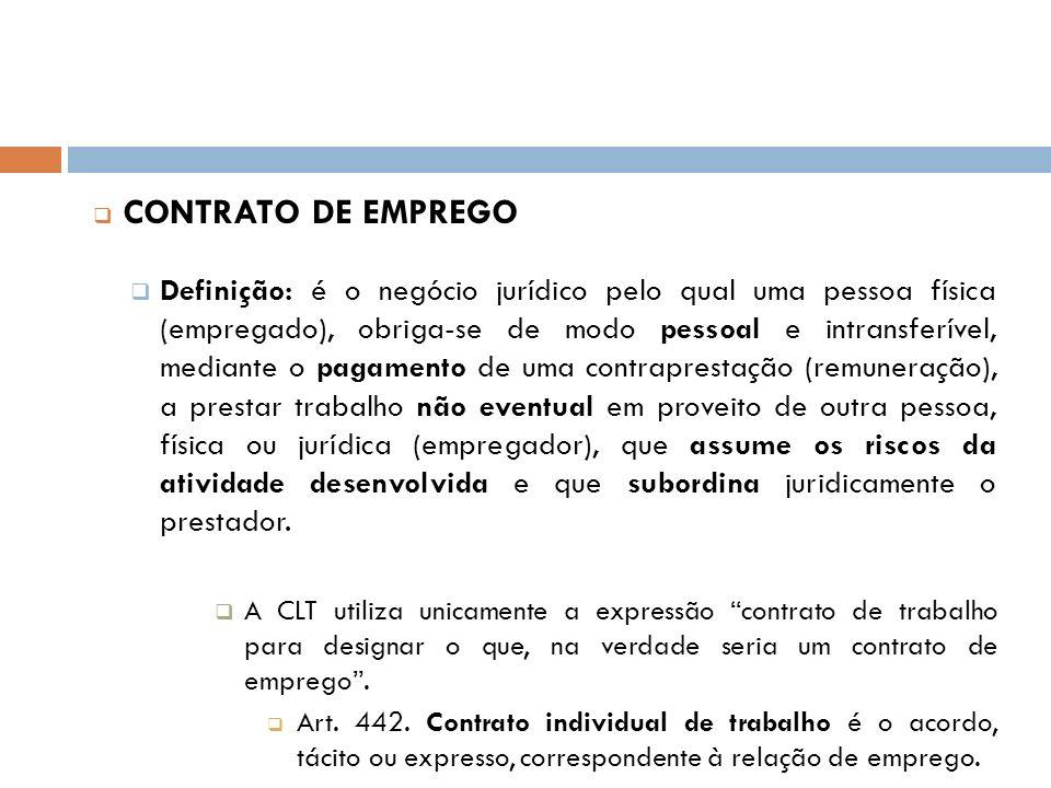 CONTRATO DE EMPREGO Definição: é o negócio jurídico pelo qual uma pessoa física (empregado), obriga-se de modo pessoal e intransferível, mediante o pa
