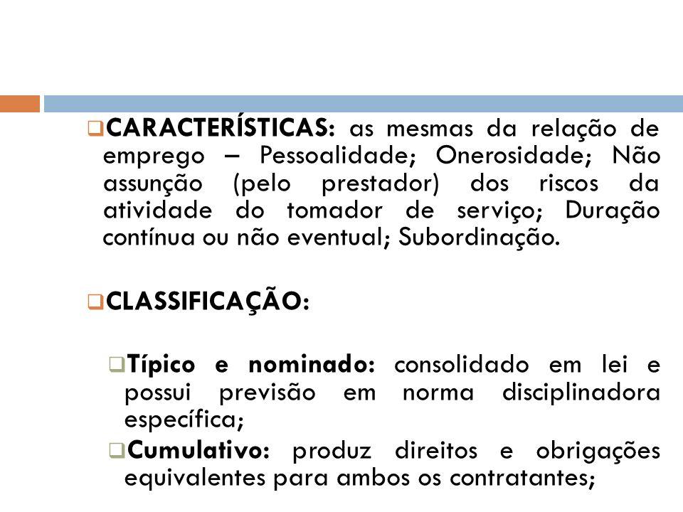 CARACTERÍSTICAS: as mesmas da relação de emprego – Pessoalidade; Onerosidade; Não assunção (pelo prestador) dos riscos da atividade do tomador de serv