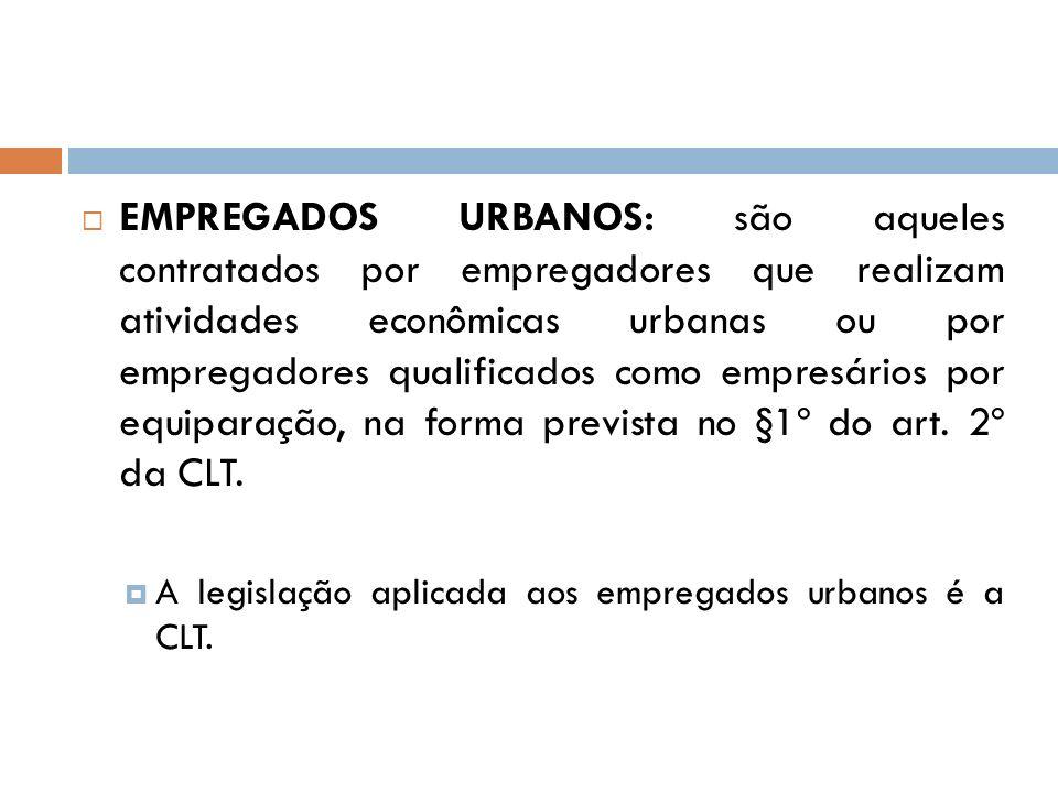 EMPREGADOS URBANOS: são aqueles contratados por empregadores que realizam atividades econômicas urbanas ou por empregadores qualificados como empresár
