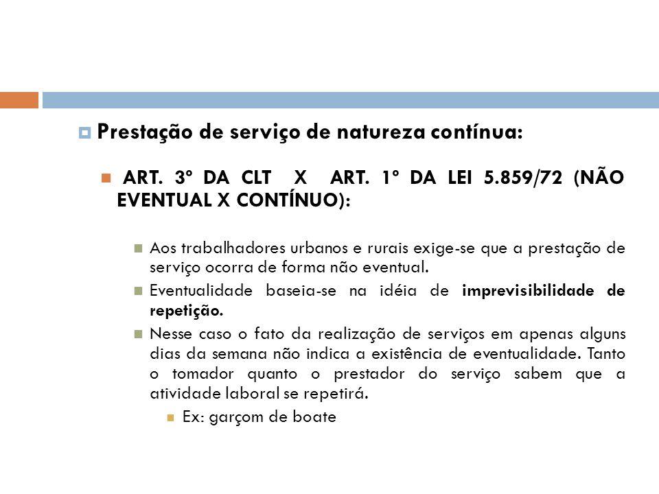 Prestação de serviço de natureza contínua: ART. 3º DA CLT X ART. 1º DA LEI 5.859/72 (NÃO EVENTUAL X CONTÍNUO): Aos trabalhadores urbanos e rurais exig