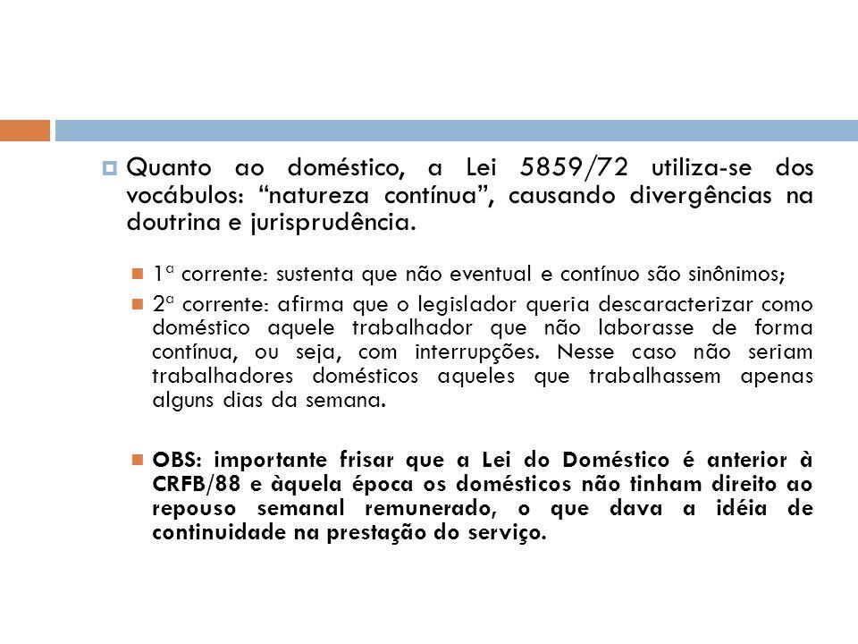 Quanto ao doméstico, a Lei 5859/72 utiliza-se dos vocábulos: natureza contínua, causando divergências na doutrina e jurisprudência. 1ª corrente: suste
