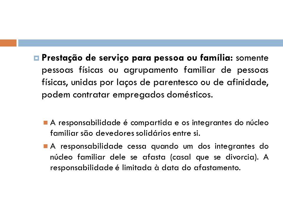 Prestação de serviço para pessoa ou família: somente pessoas físicas ou agrupamento familiar de pessoas físicas, unidas por laços de parentesco ou de