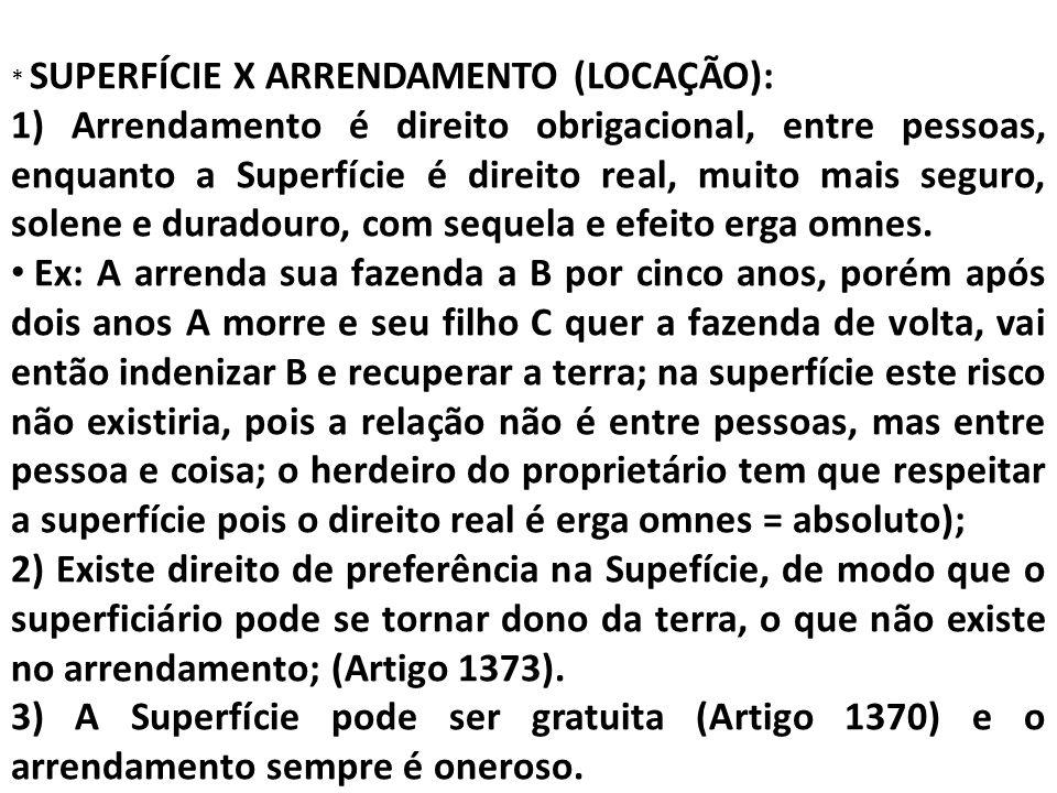 * SUPERFÍCIE X ARRENDAMENTO (LOCAÇÃO): 1) Arrendamento é direito obrigacional, entre pessoas, enquanto a Superfície é direito real, muito mais seguro,