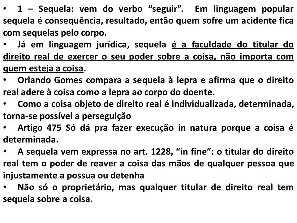 1 – Sequela: vem do verbo seguir. Em linguagem popular sequela é consequência, resultado, então quem sofre um acidente fica com sequelas pelo corpo. J