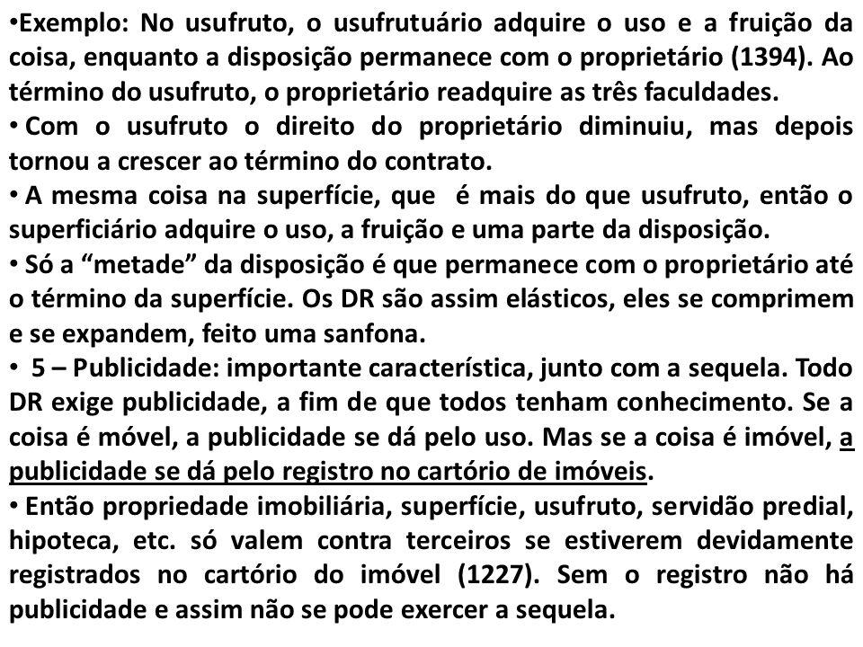 Exemplo: No usufruto, o usufrutuário adquire o uso e a fruição da coisa, enquanto a disposição permanece com o proprietário (1394). Ao término do usuf