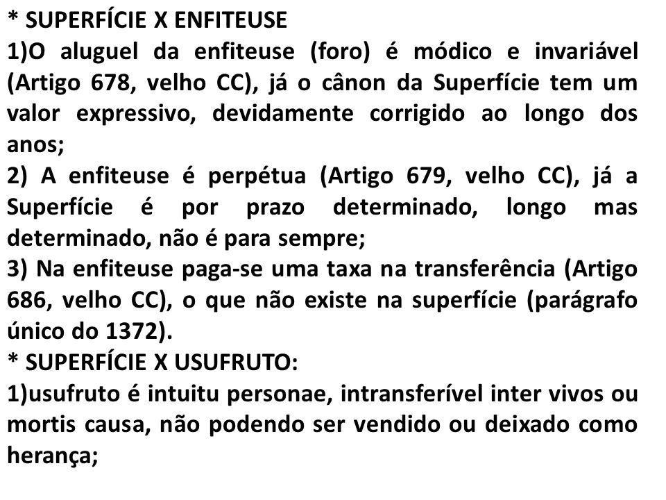 * SUPERFÍCIE X ENFITEUSE 1)O aluguel da enfiteuse (foro) é módico e invariável (Artigo 678, velho CC), já o cânon da Superfície tem um valor expressiv