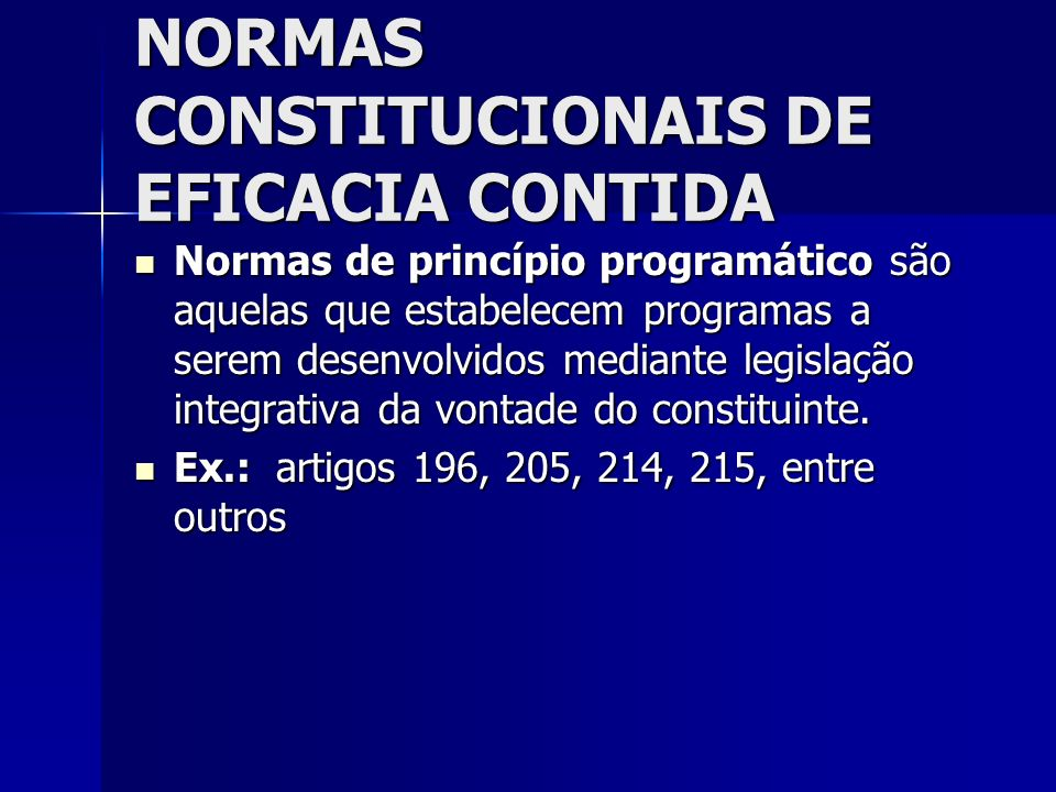 NORMAS CONSTITUCIONAIS DE EFICACIA CONTIDA Normas de princípio programático são aquelas que estabelecem programas a serem desenvolvidos mediante legis