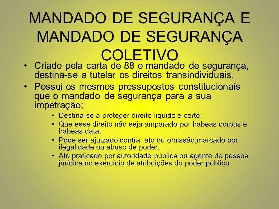 MANDADO DE SEGURANÇA E MANDADO DE SEGURANÇA COLETIVO Criado pela carta de 88 o mandado de segurança, destina-se a tutelar os direitos transindividuais.