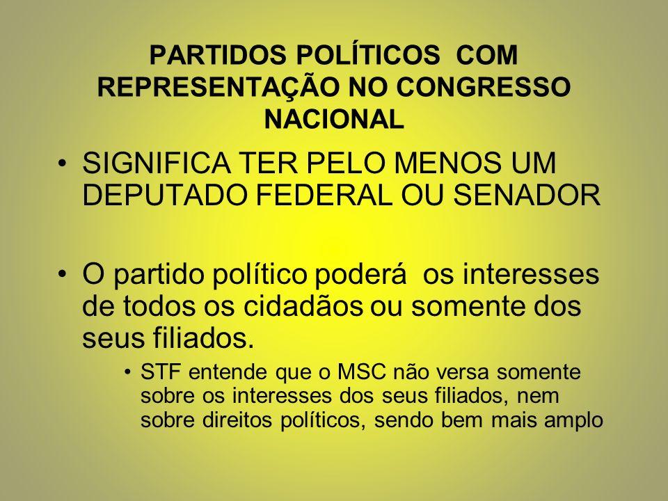 PARTIDOS POLÍTICOS COM REPRESENTAÇÃO NO CONGRESSO NACIONAL SIGNIFICA TER PELO MENOS UM DEPUTADO FEDERAL OU SENADOR O partido político poderá os interesses de todos os cidadãos ou somente dos seus filiados.