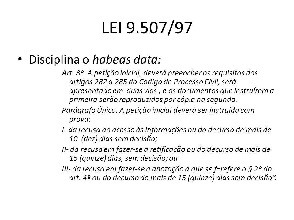 LEI 9.507/97 Disciplina o habeas data: Art. 8º A petição inicial, deverá preencher os requisitos dos artigos 282 a 285 do Código de Processo Civil, se