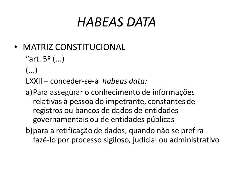 MATRIZ CONSTITUCIONAL art. 5º (...) (...) LXXII – conceder-se-á habeas data: a)Para assegurar o conhecimento de informações relativas à pessoa do impe