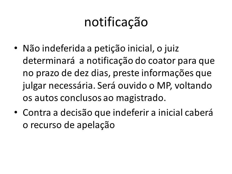 notificação Não indeferida a petição inicial, o juiz determinará a notificação do coator para que no prazo de dez dias, preste informações que julgar