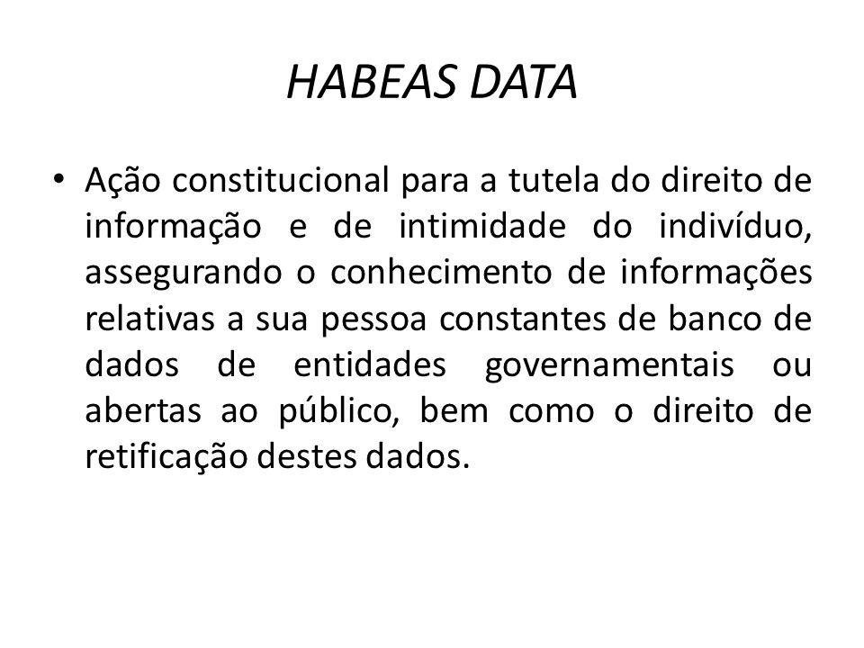 HABEAS DATA Ação constitucional para a tutela do direito de informação e de intimidade do indivíduo, assegurando o conhecimento de informações relativ