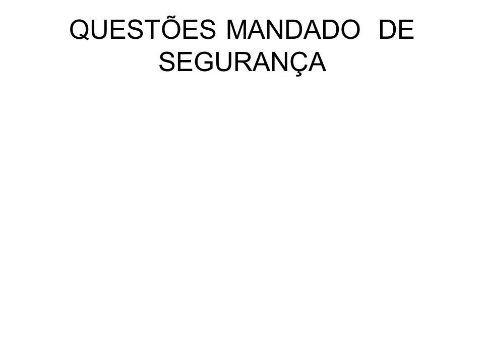 QUESTÕES MANDADO DE SEGURANÇA