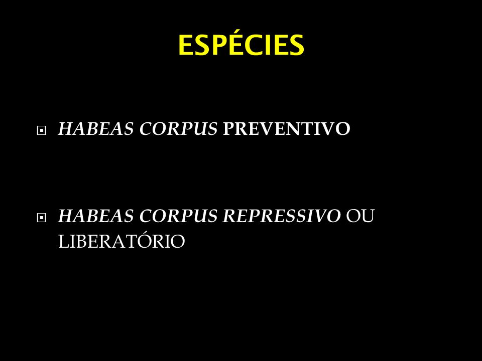 ESPÉCIES HABEAS CORPUS PREVENTIVO HABEAS CORPUS REPRESSIVO OU LIBERATÓRIO