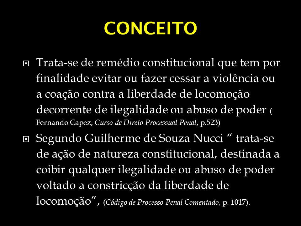 CONCEITO Trata-se de remédio constitucional que tem por finalidade evitar ou fazer cessar a violência ou a coação contra a liberdade de locomoção deco