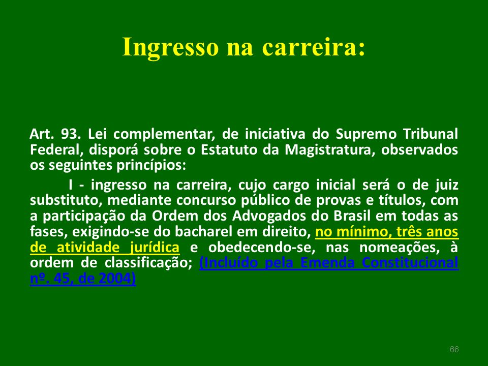 Ingresso na carreira: Art. 93. Lei complementar, de iniciativa do Supremo Tribunal Federal, disporá sobre o Estatuto da Magistratura, observados os se