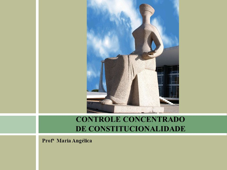 ADIN: Conceito É uma forma de controle concentrado de constitucionalidade de ato normativo em tese, abstrato, marcado pela generalidade, impessoalidade e abstração.